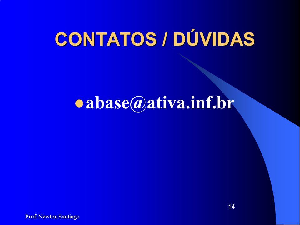 Prof. Newton Santiago 14 CONTATOS / DÚVIDAS  abase@ativa.inf.br