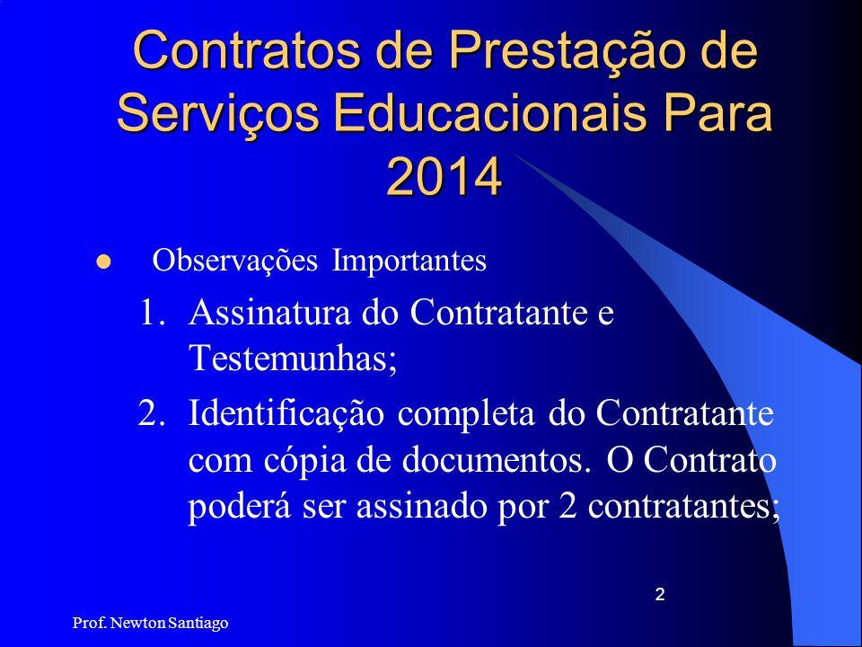 Prof. Newton Santiago 2 Contratos de Prestação de Serviços Educacionais Para 2014  Observações Importantes 1.Assinatura do Contratante e Testemunhas;