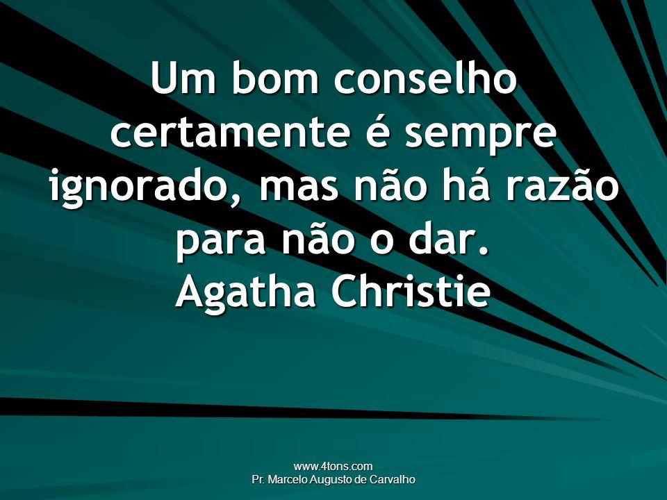 www.4tons.com Pr. Marcelo Augusto de Carvalho Um bom conselho certamente é sempre ignorado, mas não há razão para não o dar. Agatha Christie