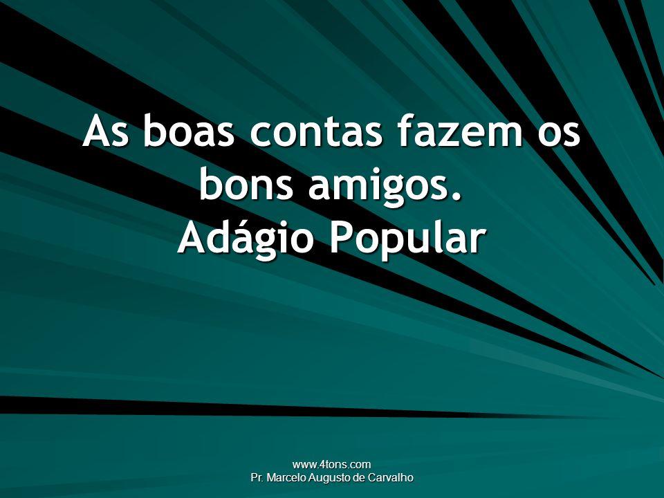 www.4tons.com Pr. Marcelo Augusto de Carvalho O tempo mostra o amigo. Anônimo