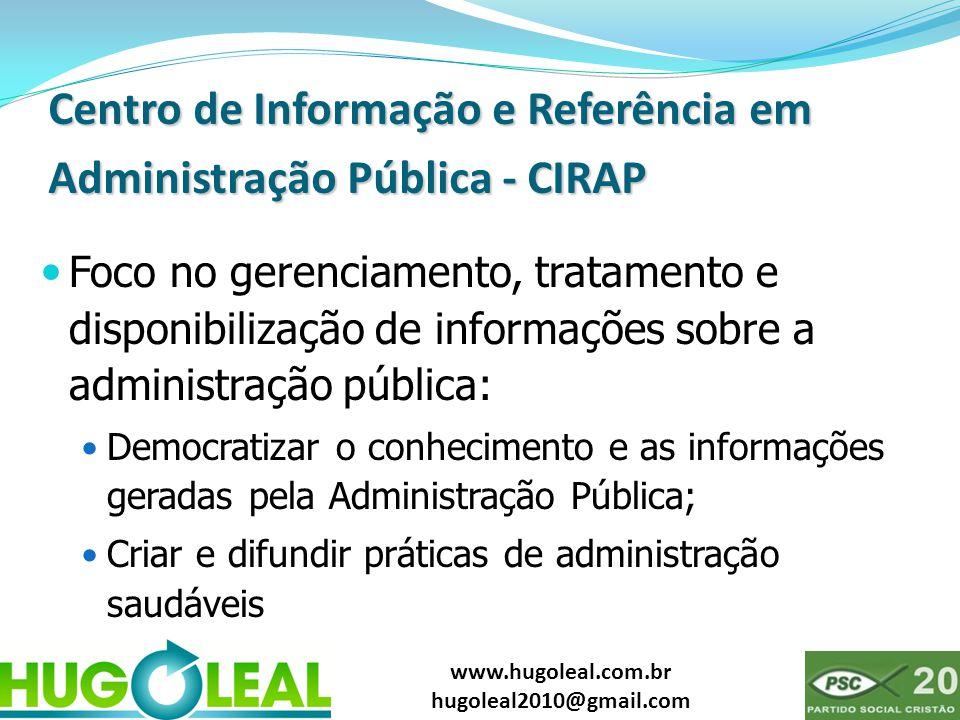 www.hugoleal.com.br hugoleal2010@gmail.com Centro de Informação e Referência em Administração Pública - CIRAP  Foco no gerenciamento, tratamento e di