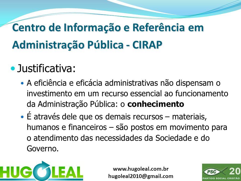 www.hugoleal.com.br hugoleal2010@gmail.com Centro de Informação e Referência em Administração Pública - CIRAP  Justificativa:  A eficiência e eficác
