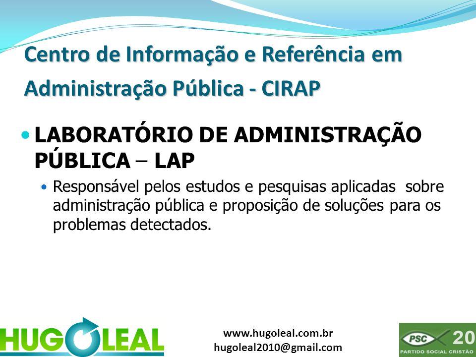 www.hugoleal.com.br hugoleal2010@gmail.com Centro de Informação e Referência em Administração Pública - CIRAP  LABORATÓRIO DE ADMINISTRAÇÃO PÚBLICA –