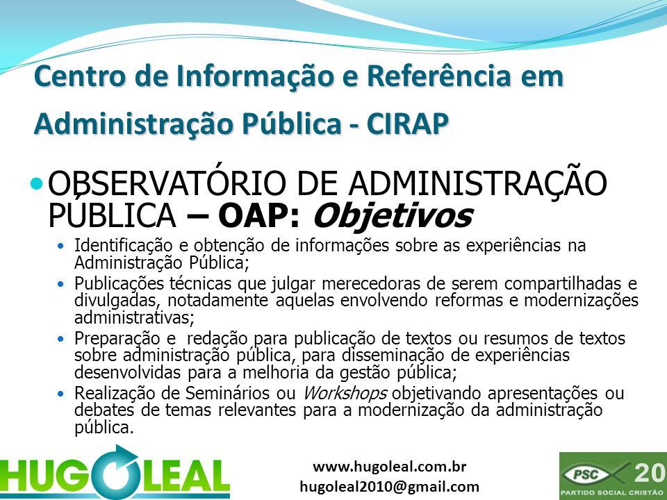 www.hugoleal.com.br hugoleal2010@gmail.com Centro de Informação e Referência em Administração Pública - CIRAP  OBSERVATÓRIO DE ADMINISTRAÇÃO PÚBLICA