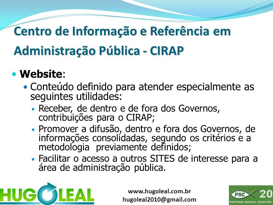 www.hugoleal.com.br hugoleal2010@gmail.com Centro de Informação e Referência em Administração Pública - CIRAP  Website:  Conteúdo definido para aten