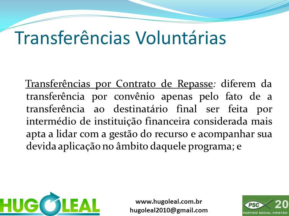 www.hugoleal.com.br hugoleal2010@gmail.com Transferências Voluntárias Transferências por Contrato de Repasse: diferem da transferência por convênio ap