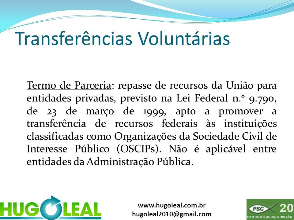 www.hugoleal.com.br hugoleal2010@gmail.com Transferências Voluntárias Termo de Parceria: repasse de recursos da União para entidades privadas, previst