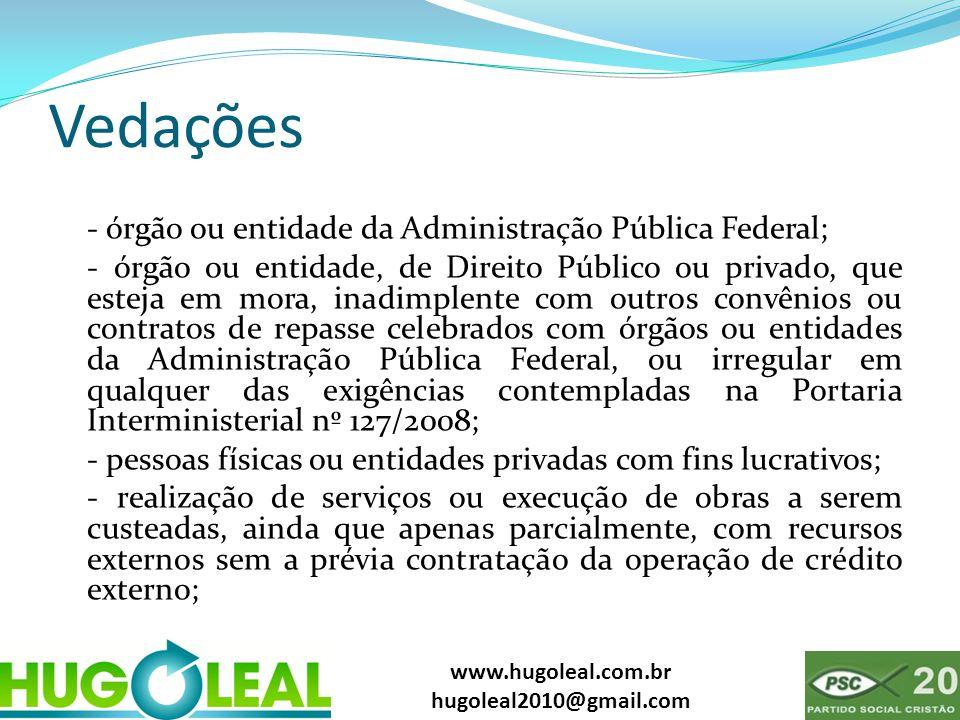 www.hugoleal.com.br hugoleal2010@gmail.com Vedações - órgão ou entidade da Administração Pública Federal; - órgão ou entidade, de Direito Público ou p