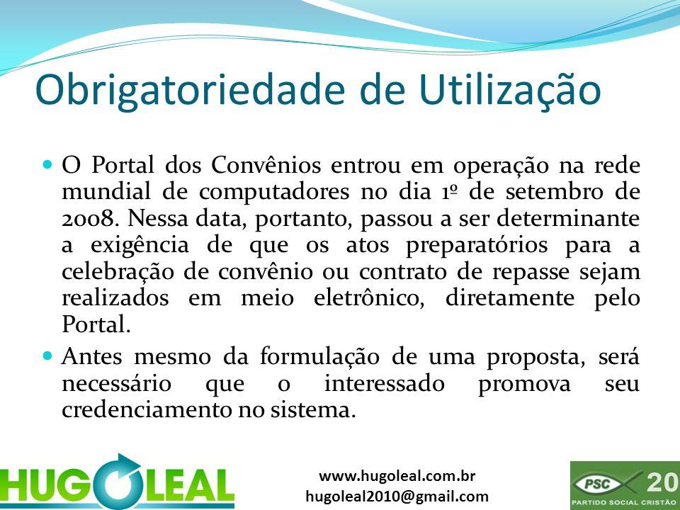 www.hugoleal.com.br hugoleal2010@gmail.com Obrigatoriedade de Utilização  O Portal dos Convênios entrou em operação na rede mundial de computadores no dia 1º de setembro de 2008.