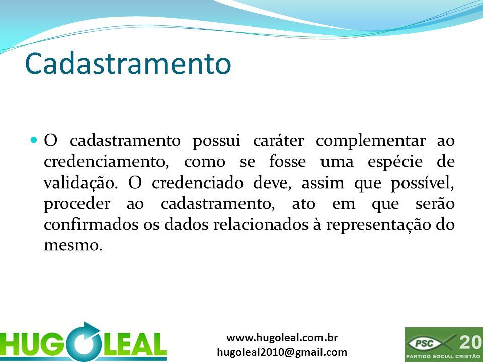 www.hugoleal.com.br hugoleal2010@gmail.com Cadastramento  O cadastramento possui caráter complementar ao credenciamento, como se fosse uma espécie de validação.