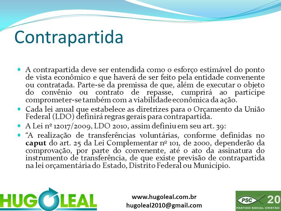 www.hugoleal.com.br hugoleal2010@gmail.com Contrapartida  A contrapartida deve ser entendida como o esforço estimável do ponto de vista econômico e q