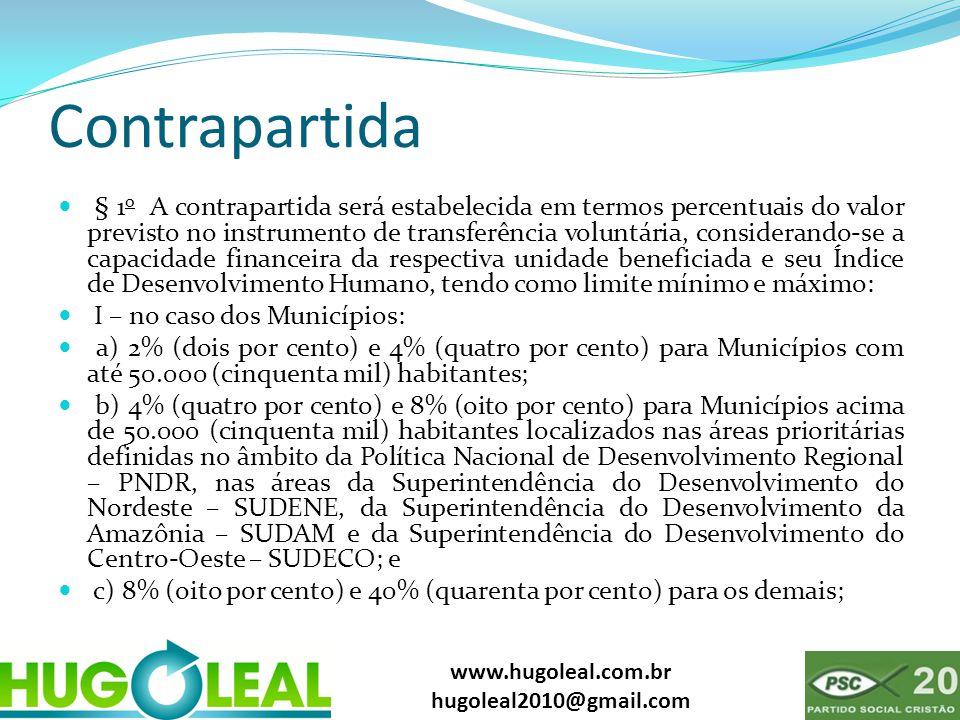 www.hugoleal.com.br hugoleal2010@gmail.com Contrapartida  § 1 o A contrapartida será estabelecida em termos percentuais do valor previsto no instrume