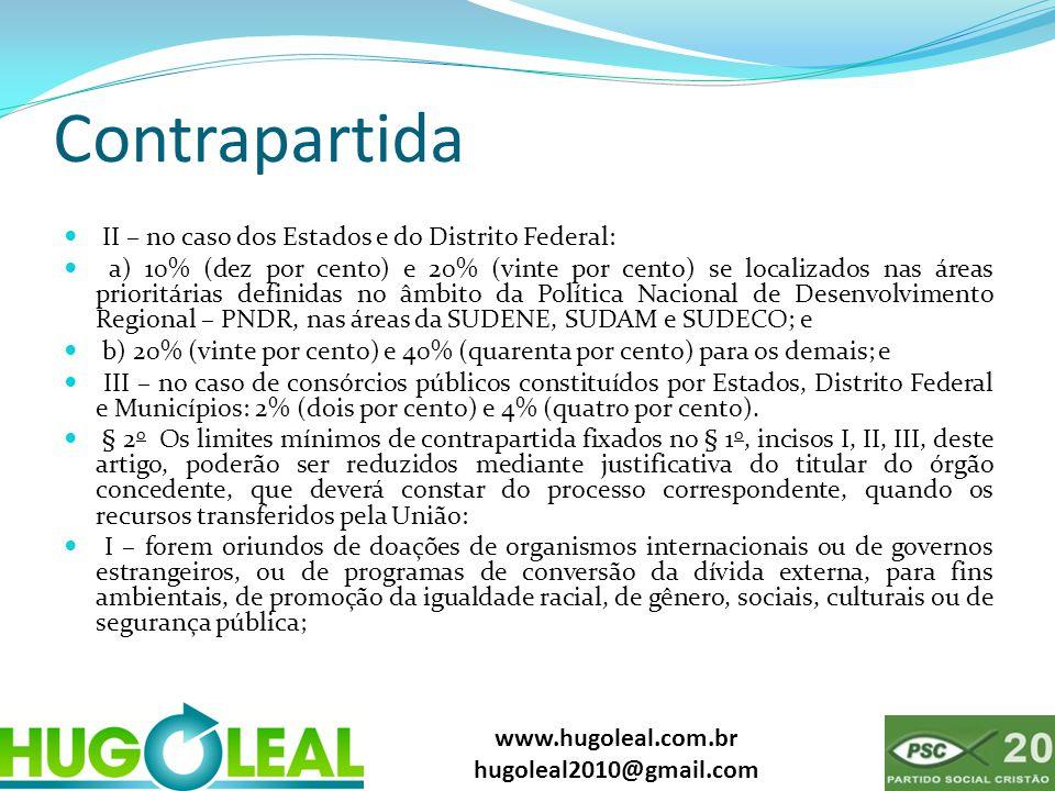www.hugoleal.com.br hugoleal2010@gmail.com Contrapartida  II – no caso dos Estados e do Distrito Federal:  a) 10% (dez por cento) e 20% (vinte por c