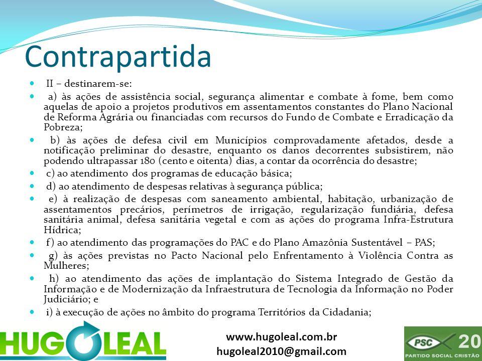 www.hugoleal.com.br hugoleal2010@gmail.com Contrapartida  II – destinarem-se:  a) às ações de assistência social, segurança alimentar e combate à fo