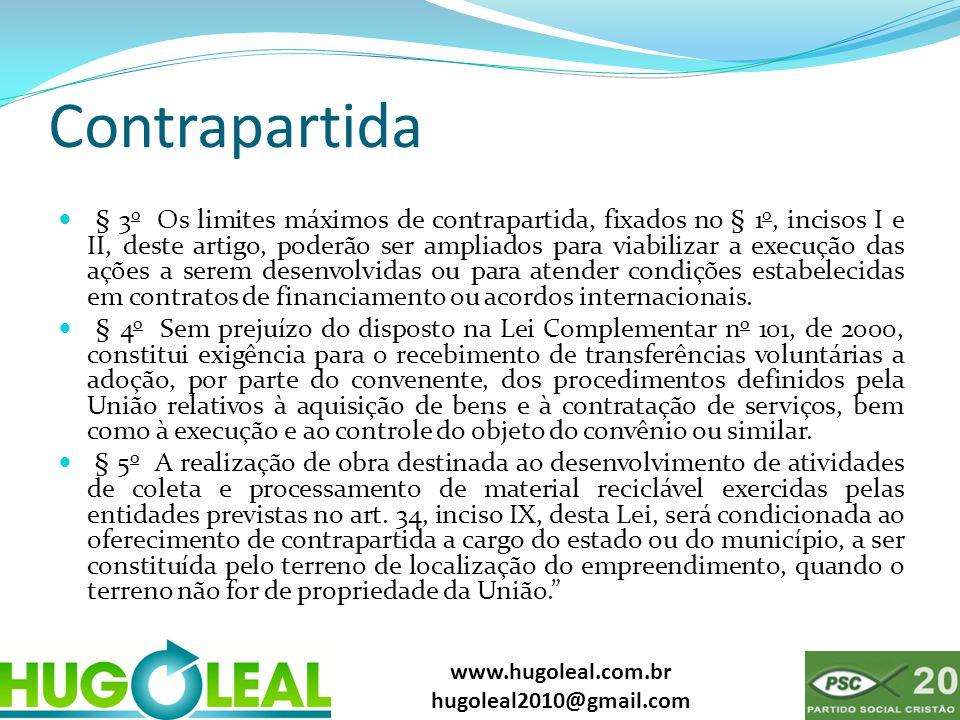 www.hugoleal.com.br hugoleal2010@gmail.com Contrapartida  § 3 o Os limites máximos de contrapartida, fixados no § 1 o, incisos I e II, deste artigo,