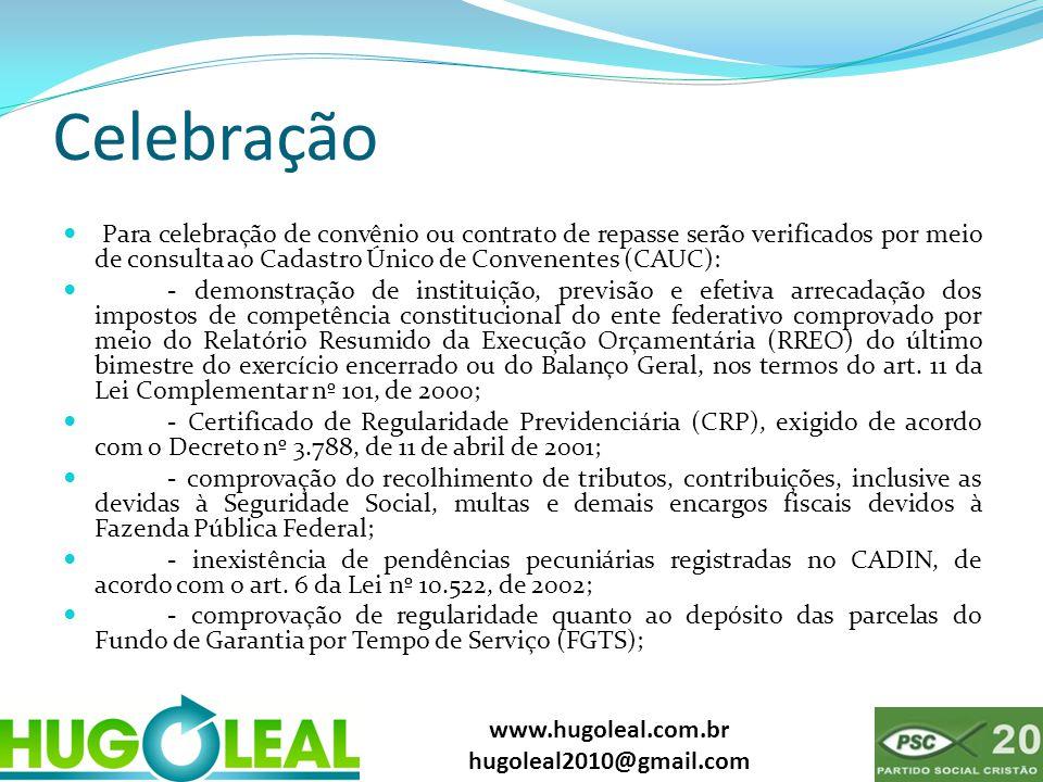 www.hugoleal.com.br hugoleal2010@gmail.com Celebração  Para celebração de convênio ou contrato de repasse serão verificados por meio de consulta ao C