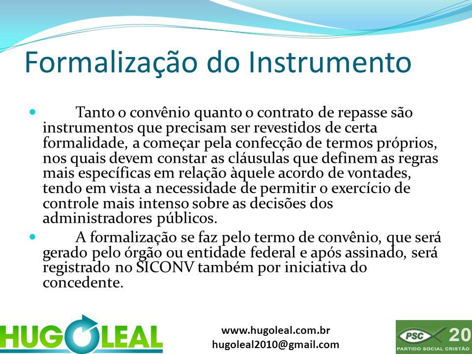 www.hugoleal.com.br hugoleal2010@gmail.com Formalização do Instrumento  Tanto o convênio quanto o contrato de repasse são instrumentos que precisam s