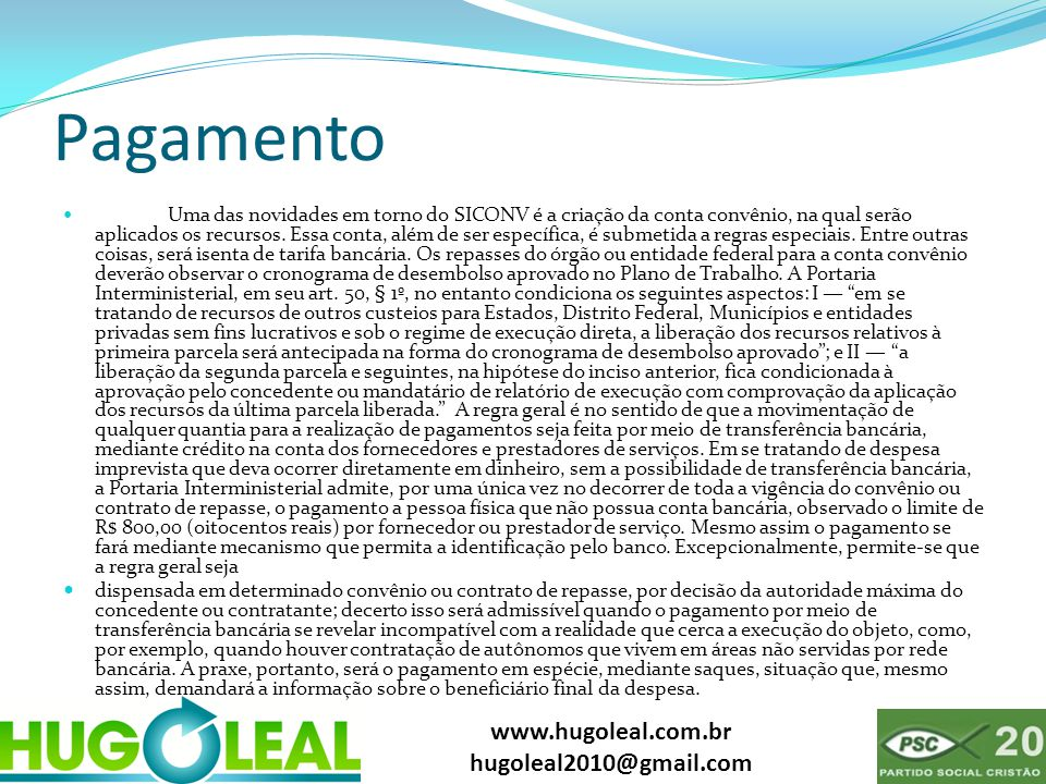 www.hugoleal.com.br hugoleal2010@gmail.com Pagamento  Uma das novidades em torno do SICONV é a criação da conta convênio, na qual serão aplicados os