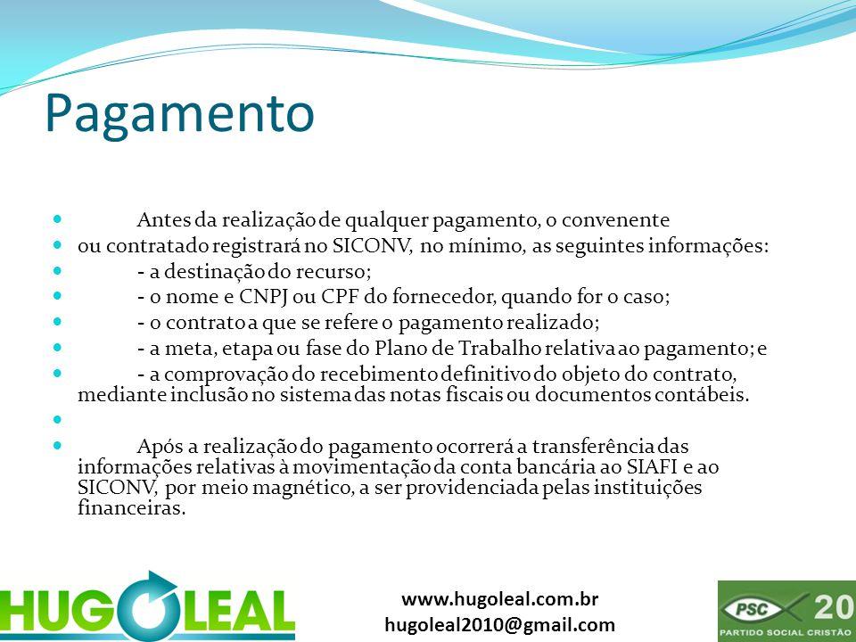 www.hugoleal.com.br hugoleal2010@gmail.com Pagamento  Antes da realização de qualquer pagamento, o convenente  ou contratado registrará no SICONV, n