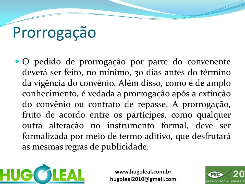 www.hugoleal.com.br hugoleal2010@gmail.com Prorrogação  O pedido de prorrogação por parte do convenente deverá ser feito, no mínimo, 30 dias antes do