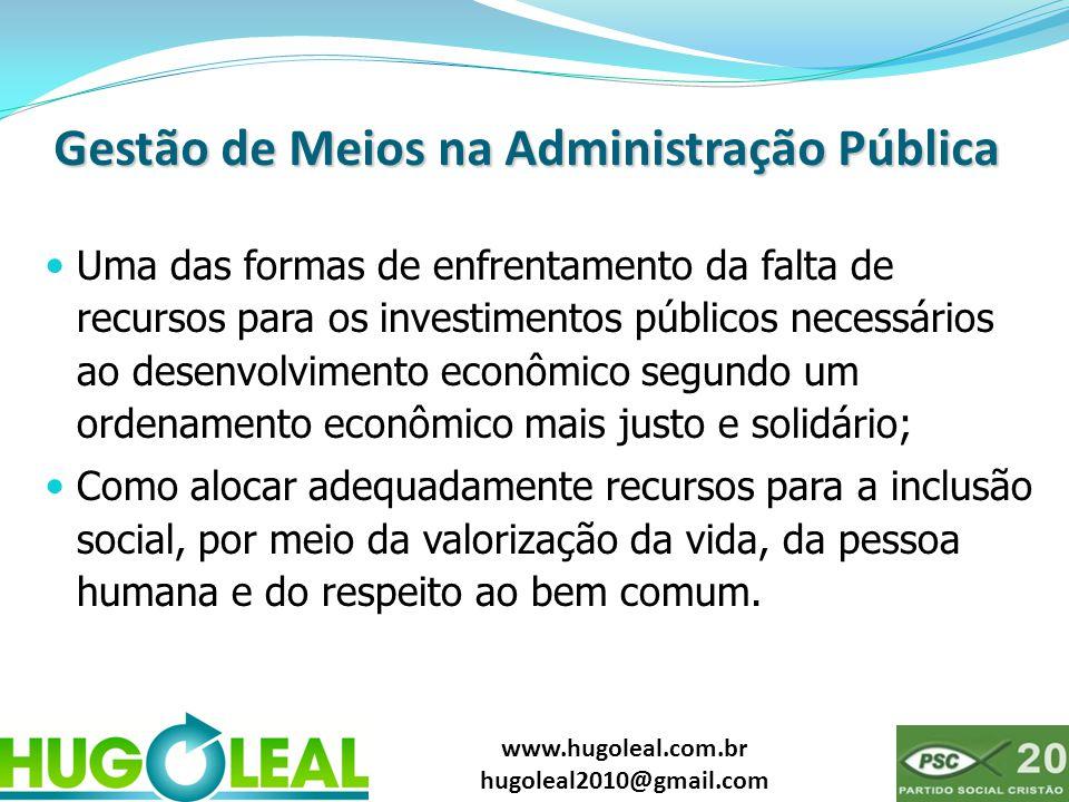 www.hugoleal.com.br hugoleal2010@gmail.com Gestão de Meios na Administração Pública  Uma das formas de enfrentamento da falta de recursos para os inv