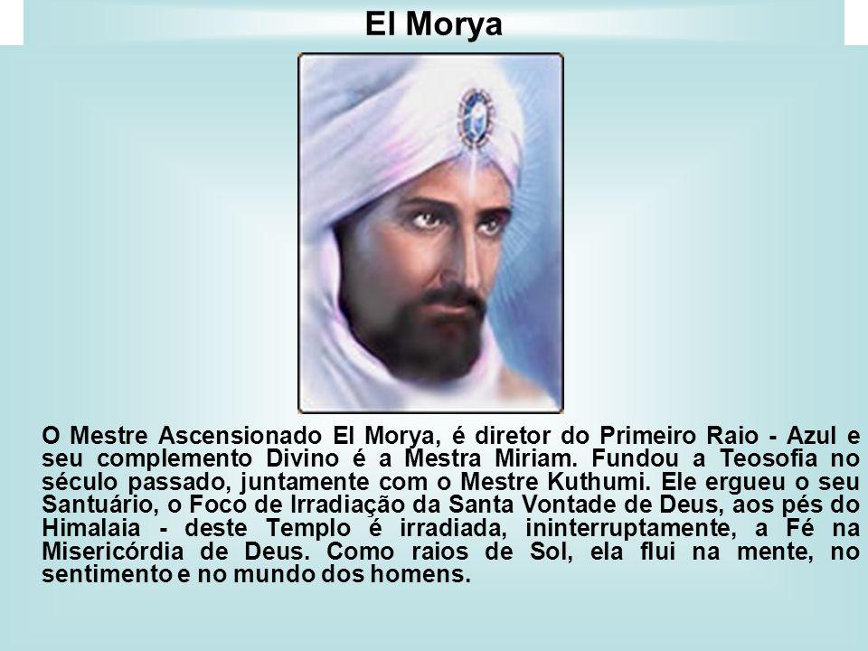 El Morya O Mestre Ascensionado El Morya, é diretor do Primeiro Raio - Azul e seu complemento Divino é a Mestra Miriam. Fundou a Teosofia no século pas