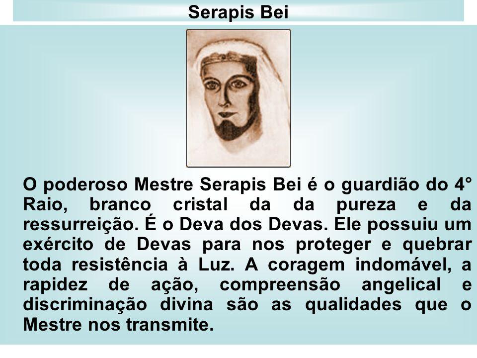 Serapis Bei O poderoso Mestre Serapis Bei é o guardião do 4° Raio, branco cristal da da pureza e da ressurreição. É o Deva dos Devas. Ele possuiu um e