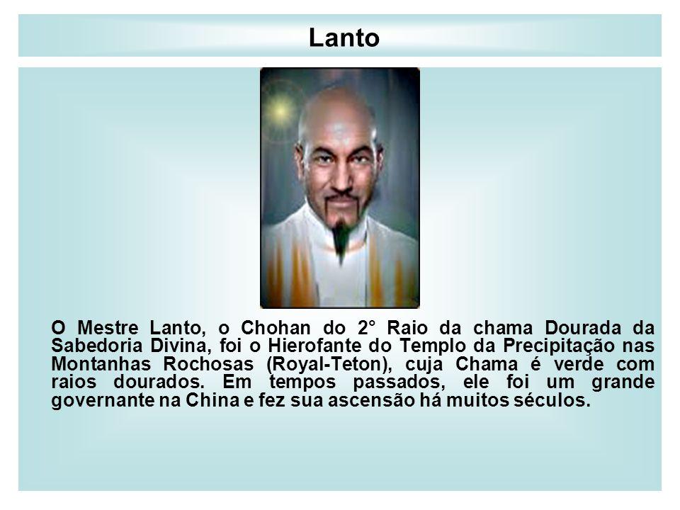 Lanto O Mestre Lanto, o Chohan do 2° Raio da chama Dourada da Sabedoria Divina, foi o Hierofante do Templo da Precipitação nas Montanhas Rochosas (Roy