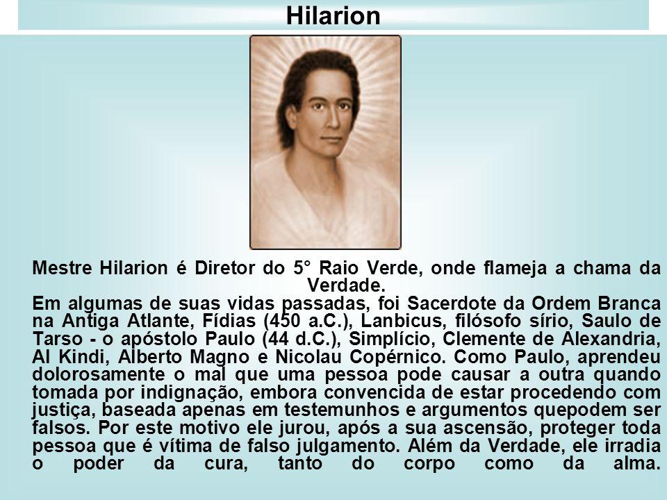 Hilarion Mestre Hilarion é Diretor do 5° Raio Verde, onde flameja a chama da Verdade. Em algumas de suas vidas passadas, foi Sacerdote da Ordem Branca