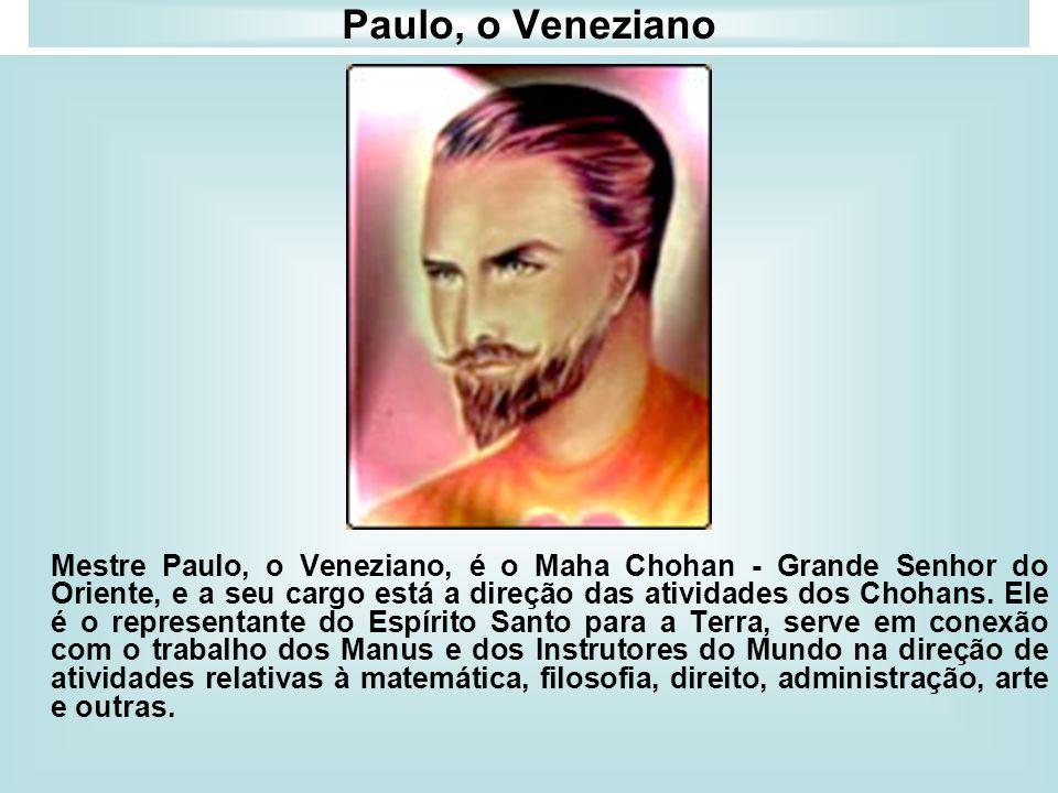 Paulo, o Veneziano Mestre Paulo, o Veneziano, é o Maha Chohan - Grande Senhor do Oriente, e a seu cargo está a direção das atividades dos Chohans. Ele