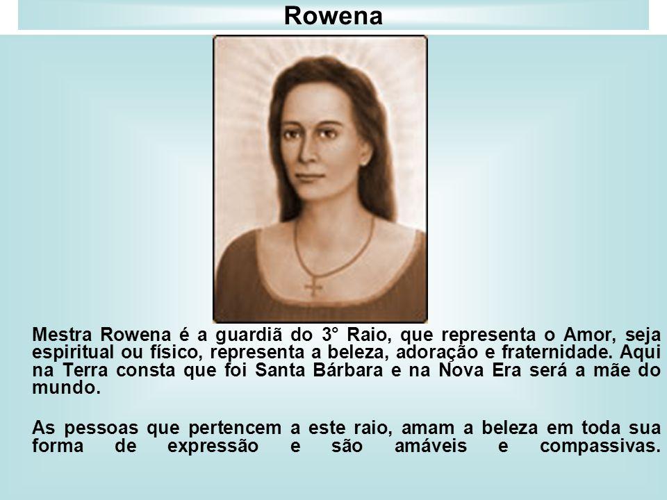 Rowena Mestra Rowena é a guardiã do 3° Raio, que representa o Amor, seja espiritual ou físico, representa a beleza, adoração e fraternidade. Aqui na T
