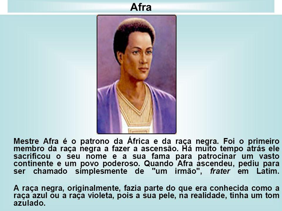 Afra Mestre Afra é o patrono da África e da raça negra. Foi o primeiro membro da raça negra a fazer a ascensão. Há muito tempo atrás ele sacrificou o