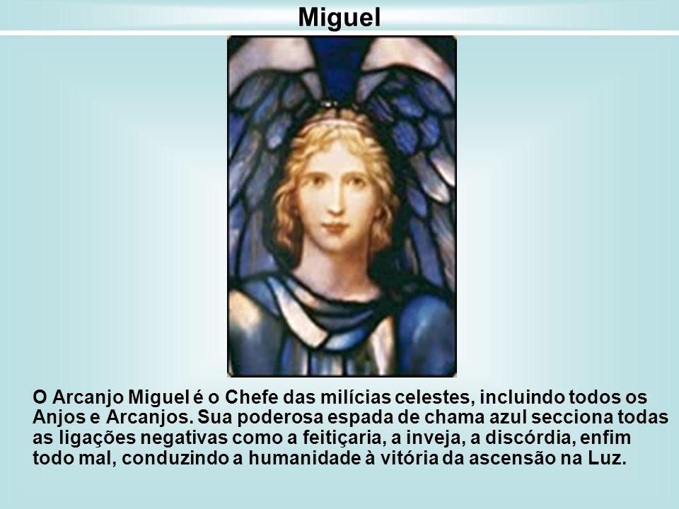 Miguel O Arcanjo Miguel é o Chefe das milícias celestes, incluindo todos os Anjos e Arcanjos. Sua poderosa espada de chama azul secciona todas as liga