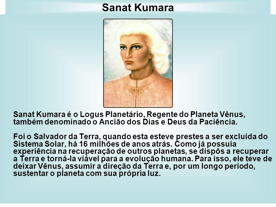 Sanat Kumara Sanat Kumara é o Logus Planetário, Regente do Planeta Vênus, também denominado o Ancião dos Dias e Deus da Paciência. Foi o Salvador da T