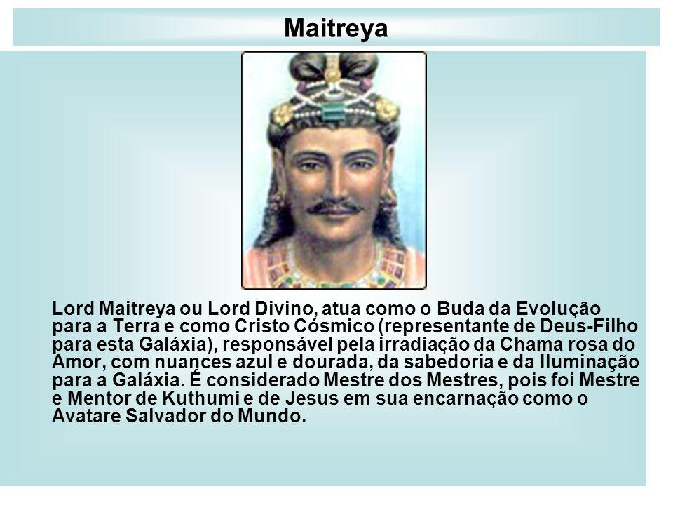 Maitreya Lord Maitreya ou Lord Divino, atua como o Buda da Evolução para a Terra e como Cristo Cósmico (representante de Deus-Filho para esta Galáxia)