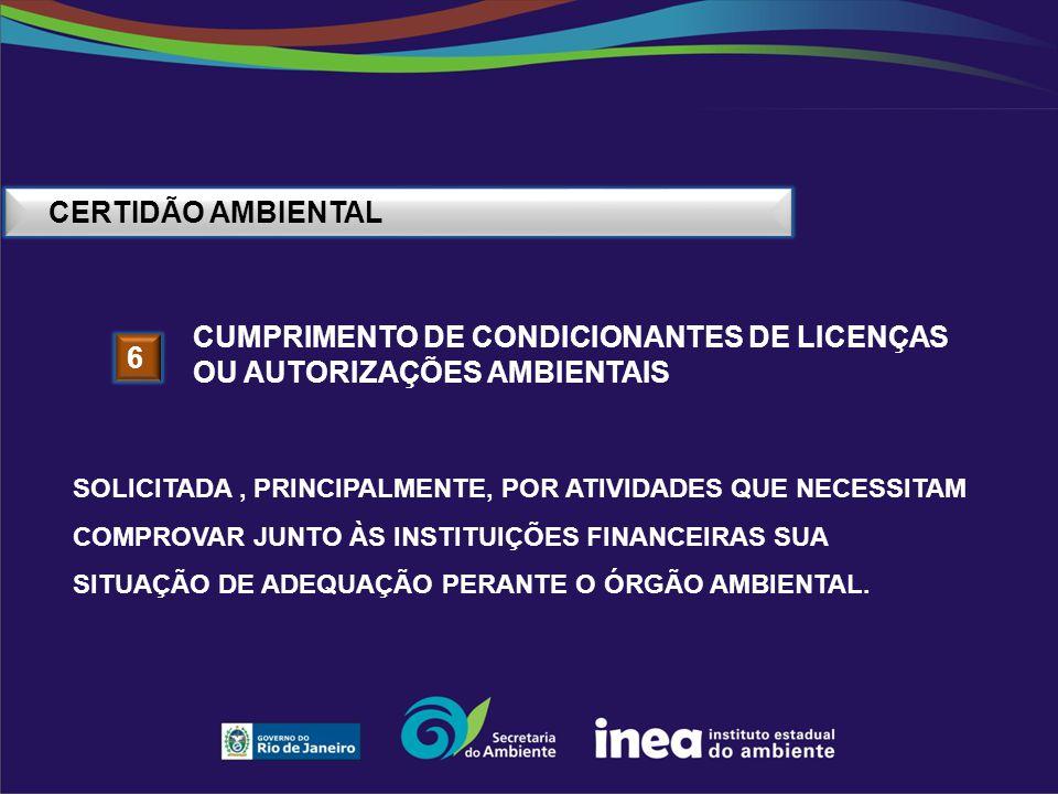 CERTIDÃO AMBIENTAL 6 CUMPRIMENTO DE CONDICIONANTES DE LICENÇAS OU AUTORIZAÇÕES AMBIENTAIS SOLICITADA, PRINCIPALMENTE, POR ATIVIDADES QUE NECESSITAM CO