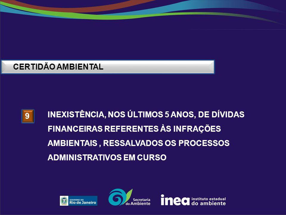 CERTIDÃO AMBIENTAL 9 INEXISTÊNCIA, NOS ÚLTIMOS 5 ANOS, DE DÍVIDAS FINANCEIRAS REFERENTES ÀS INFRAÇÕES AMBIENTAIS, RESSALVADOS OS PROCESSOS ADMINISTRAT