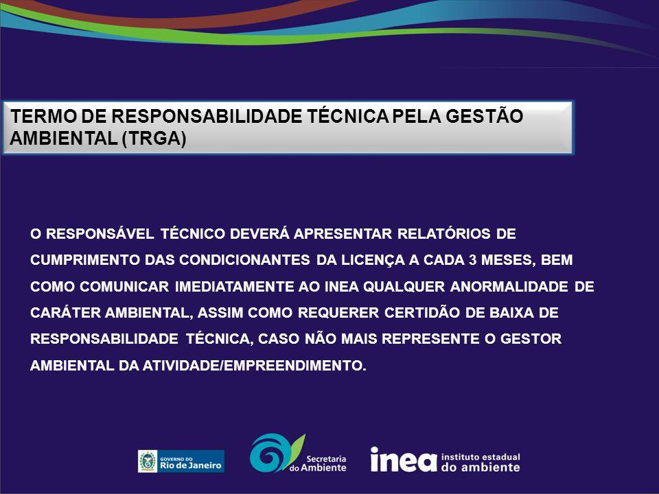 TERMO DE RESPONSABILIDADE TÉCNICA PELA GESTÃO AMBIENTAL (TRGA) O RESPONSÁVEL TÉCNICO DEVERÁ APRESENTAR RELATÓRIOS DE CUMPRIMENTO DAS CONDICIONANTES DA