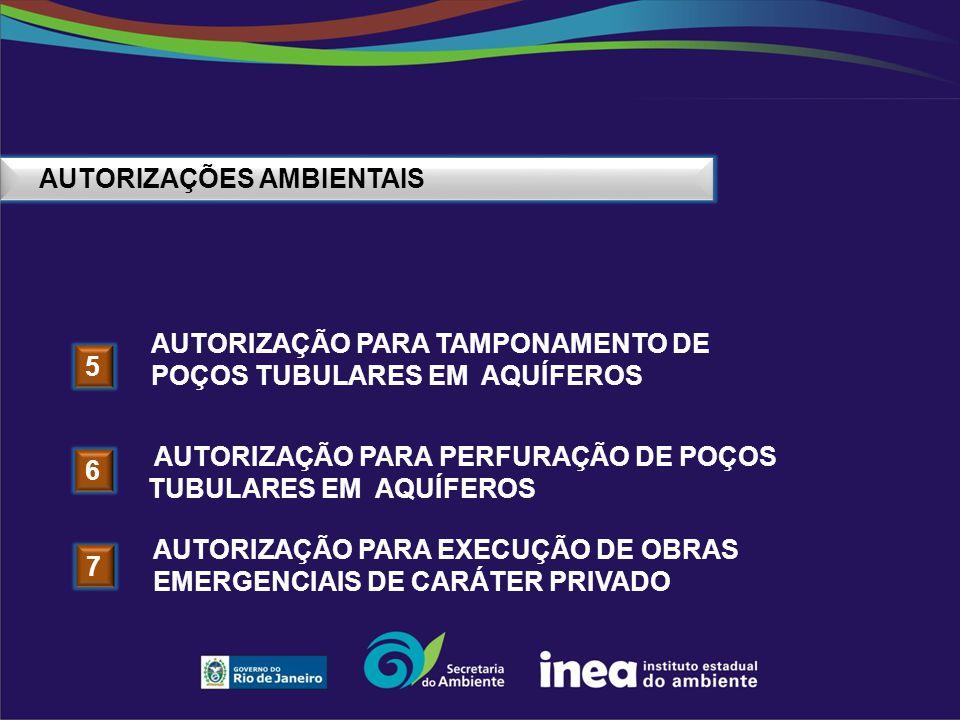 AUTORIZAÇÕES AMBIENTAIS AUTORIZAÇÃO PARA PERFURAÇÃO DE POÇOS TUBULARES EM AQUÍFEROS AUTORIZAÇÃO PARA TAMPONAMENTO DE POÇOS TUBULARES EM AQUÍFEROS 5 6