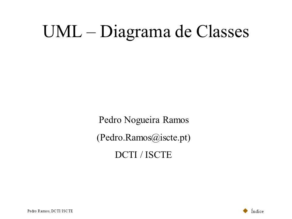 Índice Pedro Ramos, DCTI/ISCTE Diagrama de Classes - Índice Conceitos Básicos Associações (# / #) Classes Associativas Agregações Composições Generalizações Atributos Versus Classes Associações n/1-árias Associações singulares (uma classe) Relações de Dependência Roles Navegação Especificação de Atributos Packages