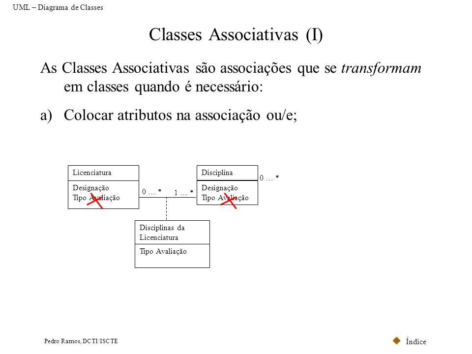 Índice Pedro Ramos, DCTI/ISCTE Classes Associativas (I) As Classes Associativas são associações que se transformam em classes quando é necessário: a)C