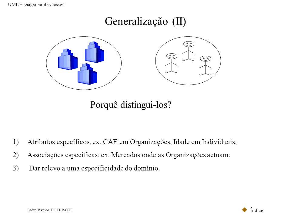 Índice Pedro Ramos, DCTI/ISCTE Generalização (II) Porquê distingui-los? 1)Atributos específicos, ex. CAE em Organizações, Idade em Individuais; 2)Asso
