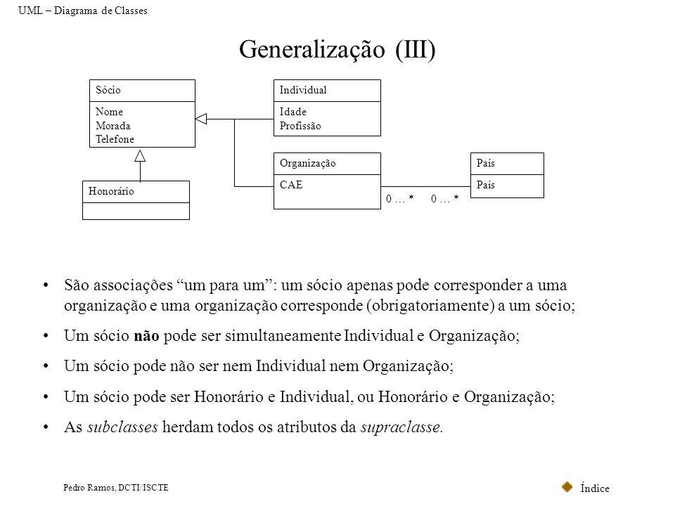 Índice Pedro Ramos, DCTI/ISCTE Generalização (III) Sócio Nome Morada Telefone Individual Idade Profissão Organização CAE País 0 … * Honorário •São ass