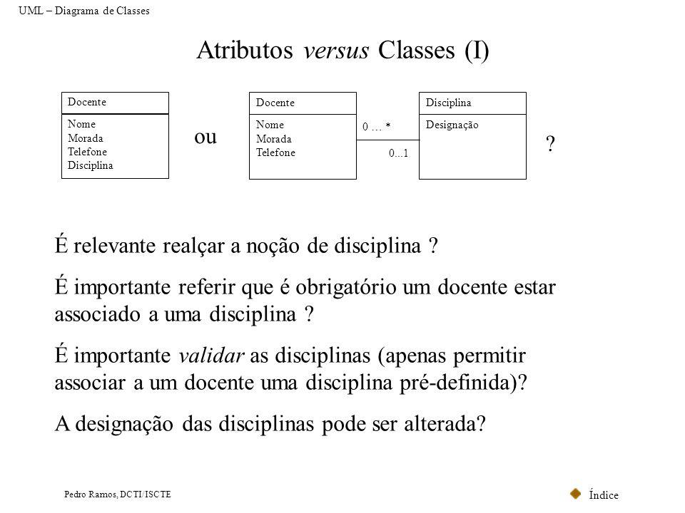 Índice Pedro Ramos, DCTI/ISCTE Atributos versus Classes (I) Docente Nome Morada Telefone Disciplina Docente Nome Morada Telefone Disciplina Designação