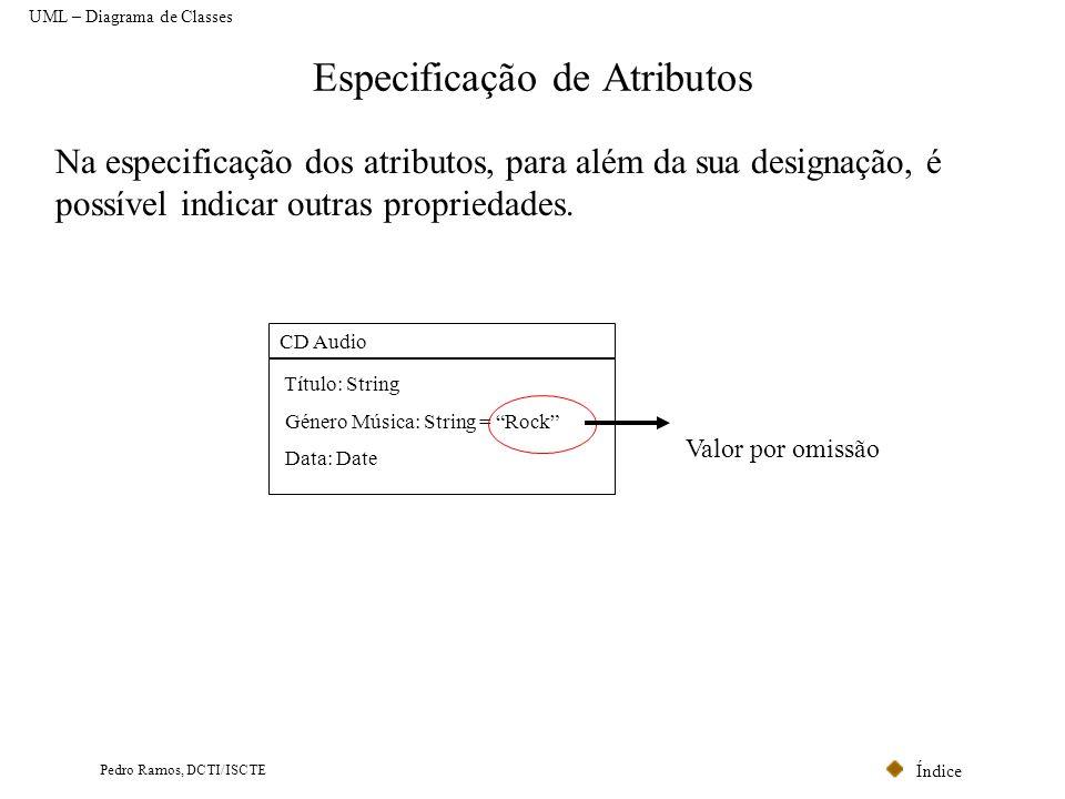 Índice Pedro Ramos, DCTI/ISCTE Especificação de Atributos UML – Diagrama de Classes Na especificação dos atributos, para além da sua designação, é pos