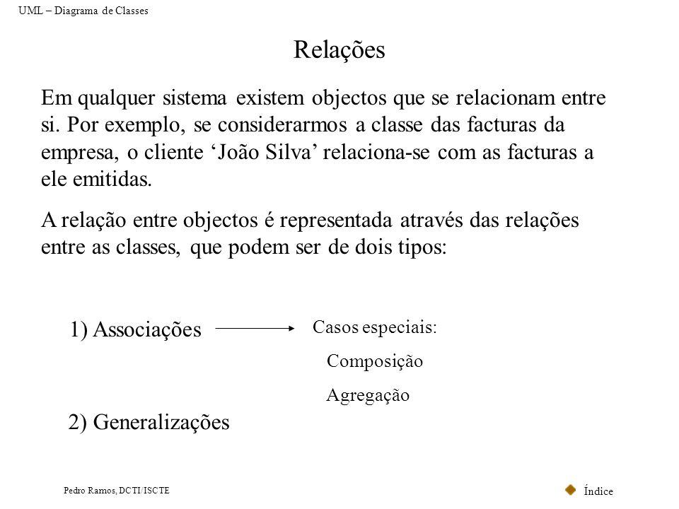 Índice Pedro Ramos, DCTI/ISCTE Associações Uma associação é uma relação que permite especificar que objectos de uma dada classe se relacionam com objectos de outra classe.