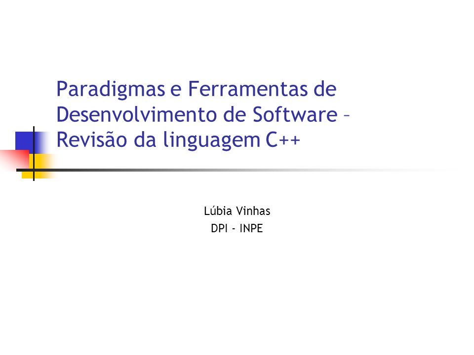Paradigmas e Ferramentas de Desenvolvimento de Software – Revisão da linguagem C++ Lúbia Vinhas DPI - INPE