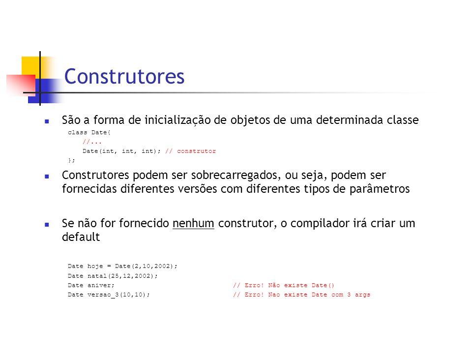 Construtores  São a forma de inicialização de objetos de uma determinada classe class Date{ //... Date(int, int, int); // construtor };  Construtore