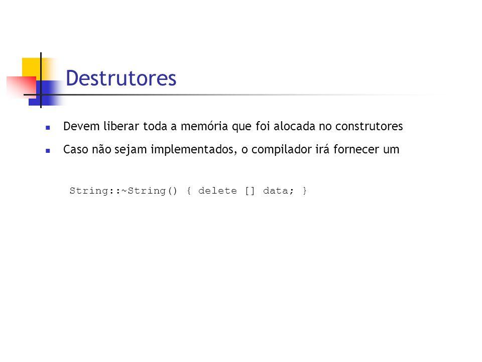 Destrutores  Devem liberar toda a memória que foi alocada no construtores  Caso não sejam implementados, o compilador irá fornecer um String::~String() { delete [] data; }