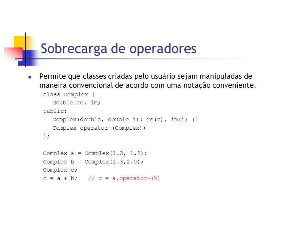Sobrecarga de operadores  Permite que classes criadas pelo usuário sejam manipuladas de maneira convencional de acordo com uma notação conveniente.